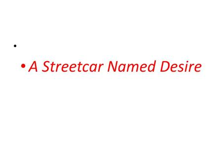 A Streetcar Named Desire. Historical context Many of the major themes of A Streetcar Named Desire are embodied in the history and culture of New Orleans.