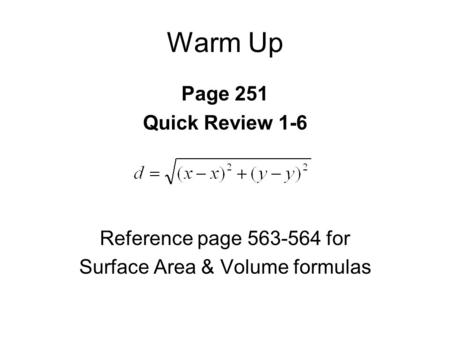 Warm Up Page 251 Quick Review 1-6 Reference page 563-564 for Surface Area & Volume formulas.