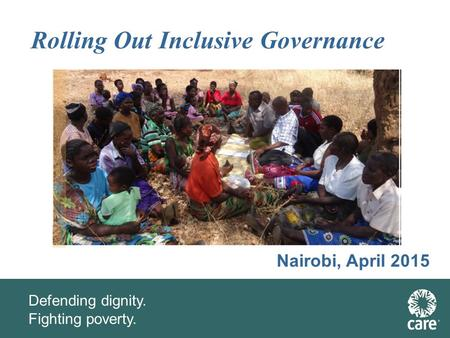 Defending dignity. Fighting poverty. Rolling Out Inclusive Governance Nairobi, April 2015.