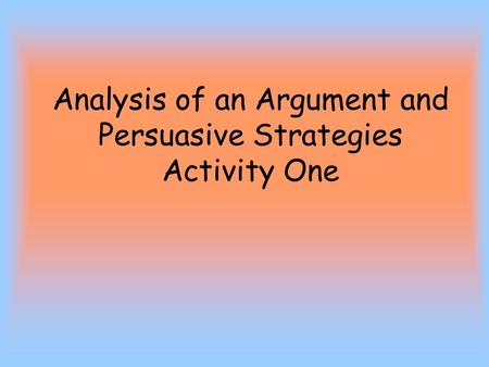 Analysis of an Argument and Persuasive Strategies Activity One.