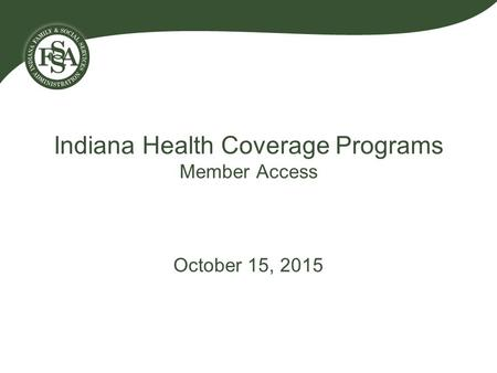 Indiana Health Coverage Programs Member Access October 15, 2015.