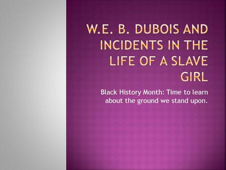 Black History Month: Time to learn about the ground we stand upon.