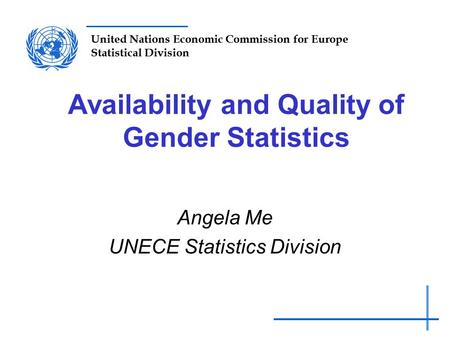 United Nations Economic Commission for Europe Statistical Division Availability and Quality of Gender Statistics Angela Me UNECE Statistics Division.
