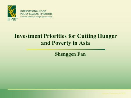 Tuesday, December 08, 2015 Investment Priorities for Cutting Hunger and Poverty in Asia Shenggen Fan.