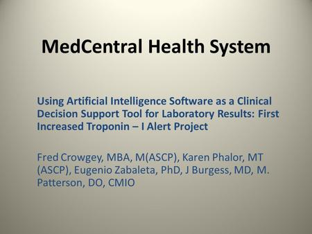 MedCentral Health System Using Artificial Intelligence Software as a Clinical Decision Support Tool for Laboratory Results: First Increased Troponin –