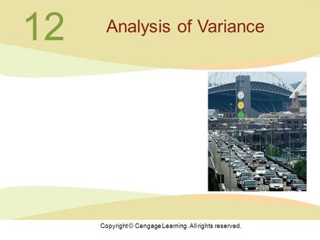 Copyright © Cengage Learning. All rights reserved. 12 Analysis of Variance.