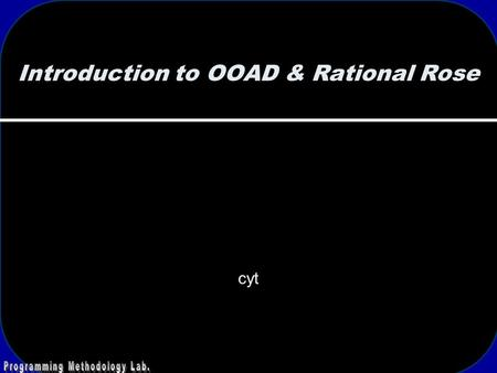 Introduction to OOAD & Rational Rose cyt. 2 Outline RUP OOAD Rational Rose.