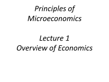 Principles of Microeconomics Lecture 1 Overview of Economics