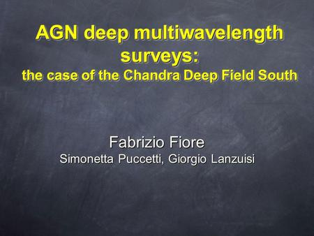 AGN deep multiwavelength surveys: the case of the Chandra Deep Field South Fabrizio Fiore Simonetta Puccetti, Giorgio Lanzuisi.