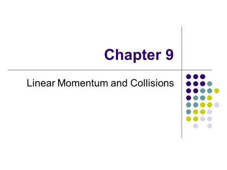 Chapter 9 Linear Momentum and Collisions. Linear Momentum The linear momentum of a particle, or an object that can be modeled as a particle, of mass m.