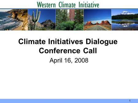 Climate Initiatives Dialogue Conference Call April 16, 2008 1.