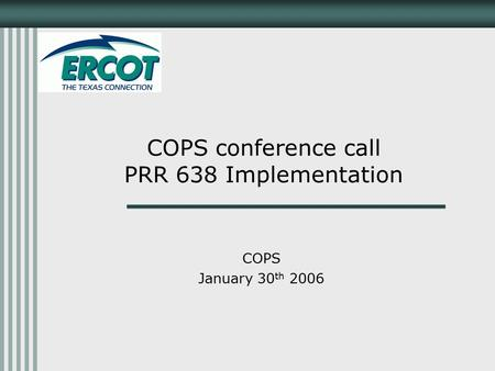 COPS conference call PRR 638 Implementation COPS January 30 th 2006.