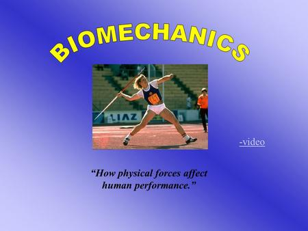 """How physical forces affect human performance."" -video."