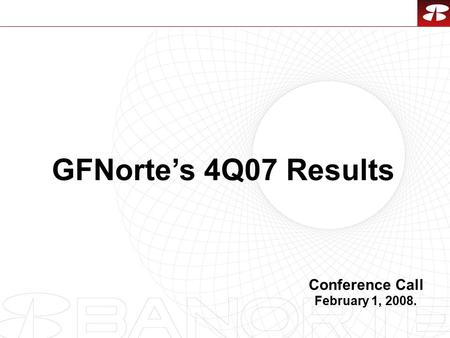 1 GFNorte's 4Q07 Results Conference Call February 1, 2008.