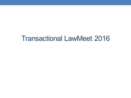 Transactional LawMeet 2016. What is the Transactional LawMeet?