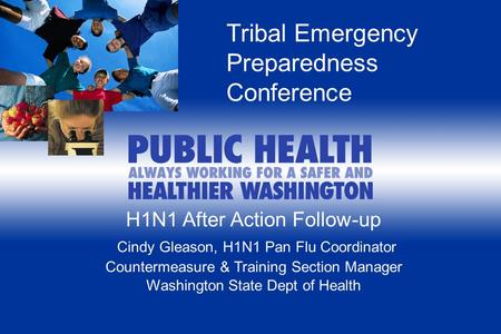 H1N1 After Action Follow-up Cindy Gleason, H1N1 Pan Flu Coordinator Countermeasure & Training Section Manager Washington State Dept of Health Tribal Emergency.