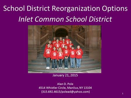 School District Reorganization Options Inlet Common School District January 21, 2015 Alan D. Pole 4514 Whistler Circle, Manlius, NY 13104