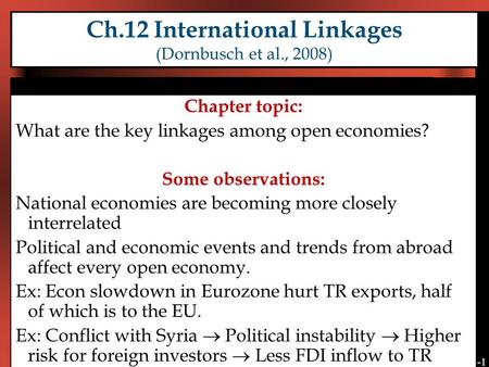12-1 Ch.12 International Linkages (Dornbusch et al., 2008) Chapter topic: What are the key linkages among open economies? Some observations: National economies.