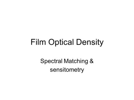 Film Optical Density Spectral Matching & sensitometry.