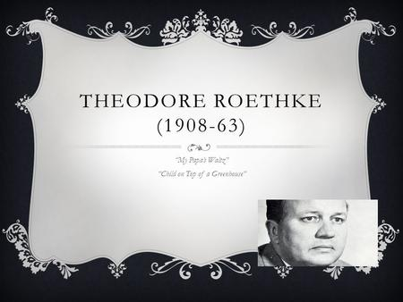 theodore roethkes my papas waltz Underwood 1 self indulgence in theodore roethke's my papa's waltz theodore roethke's my papa's waltz was first published in 1948 in the lost son and.
