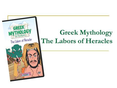Greek Mythology The Labors of Heracles. Heracles ' Childhood.