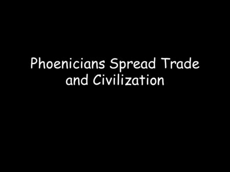 Phoenicians Spread Trade and Civilization. About 1100 B.C., after Crete's decline, the most powerful traders along the Mediterranean were the Phoenicians.