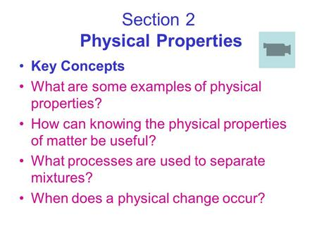Section 2 Physical Properties Key Concepts What are some examples of physical properties? How can knowing the physical properties of matter be useful?