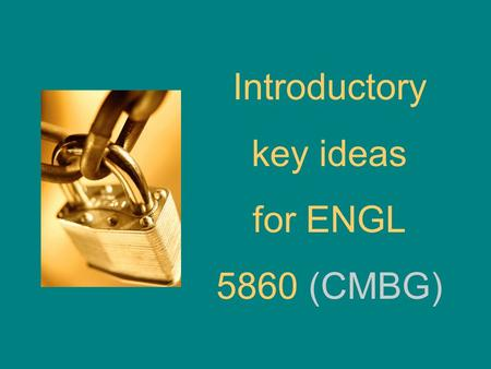 Introductory key ideas for ENGL 5860 (CMBG). 1.List what teachers need to know to assess & address L2 learners' pronunciation needs.