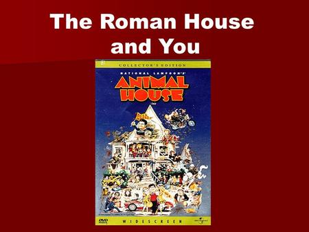 The Roman House and You.