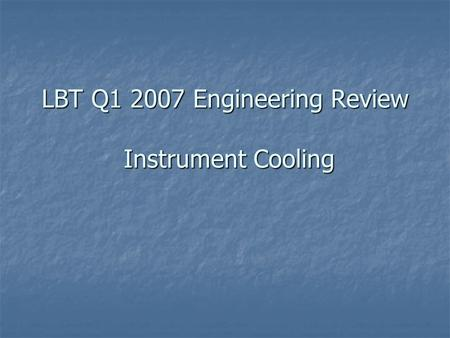 LBT Q1 2007 Engineering Review Instrument Cooling.