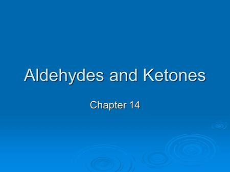 Aldehydes and Ketones Chapter 14. Structure  Aldehydes and ketones contain a carbonyl group which consists of a carbon double-bonded to an oxygen. 