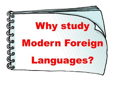 "Why study Modern Foreign Languages?. ""Only 6 per cent of the global population are native English speakers."" Extracts from a House of Lords Debate, 3."