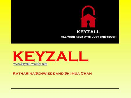 KEYZALL Katharina Schwiede and Shi Hua Chan KEYZALL All your keyz with just one touch www.keyzall.weebly.com.