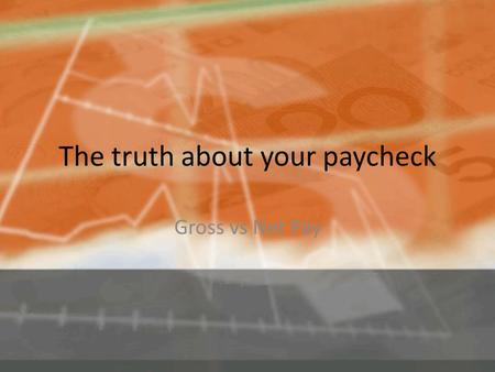 The truth about your paycheck Gross vs Net Pay. Taxes Federal 10 or 15% (details) Federal 10 or 15% (details)details Social Security 6.2% (up to $6,622)