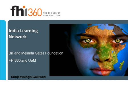 India Learning Network FHI360 and UoM Bill and Melinda Gates Foundation Sanjeevsingh Gaikwad.
