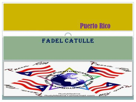 FADEL CATULLE Puerto Rico. Recreation Water Activities: Surfing, Canyon, Swimming, Scuba diving, etc. Sports Activities: Baseball, Boxing, Basketball,