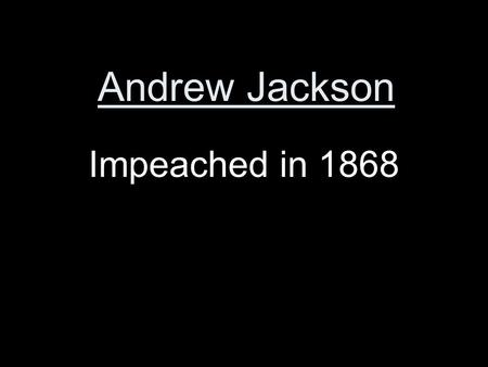 Andrew Jackson Impeached in 1868. Fourteenth Amendment Gave full citizenship and equal protection to all people born in the United States.