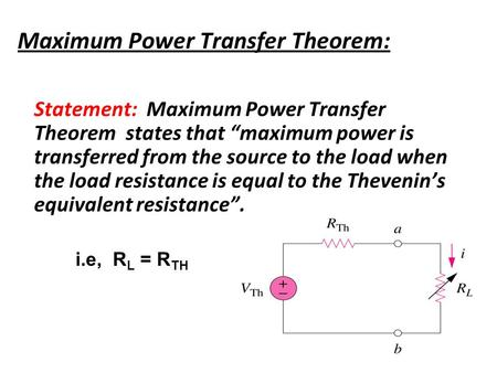 "Maximum Power Transfer Theorem: Statement: Maximum Power Transfer Theorem states that ""maximum power is transferred from the source to the load when the."