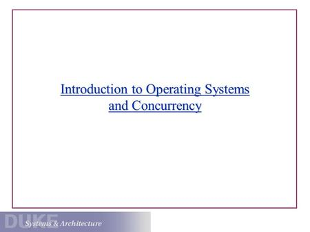 Introduction to Operating Systems and Concurrency.