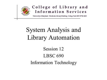 System Analysis and Library Automation Session 12 LBSC 690 Information Technology.
