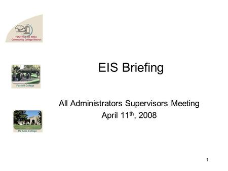 EIS Briefing All Administrators Supervisors Meeting April 11 th, 2008 1.