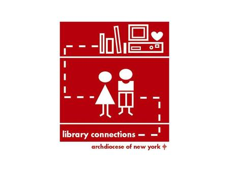 Library Connections A dynamic multi-year program for revitalizing inner-city elementary school libraries in the Archdiocese of New York. Conceived of.