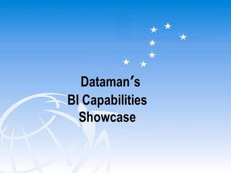 Dataman's BI Capabilities Showcase. 2 Dataman Proprietary and Confidential The Company Financially Rock-solid Over 35% Growth in 2013 Significant cash.