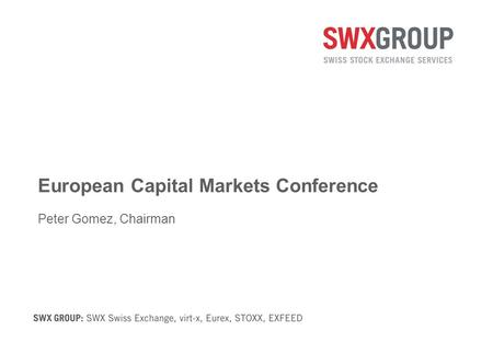 European Capital Markets Conference Peter Gomez, Chairman.