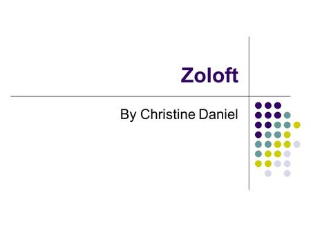 Zoloft By Christine Daniel. Some information about Zoloft… Zoloft is the brand name for Sertraline. Sertraline belongs to a group of medications known.