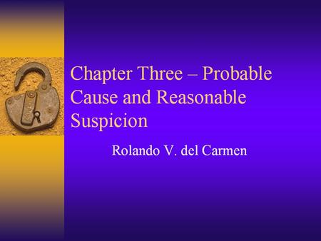 Probable Cause and Reasonable Suspicion  Probable Cause –Practical Definition- >50% Certainty –Definition is the Same for All Areas of Police Work: –Searches.