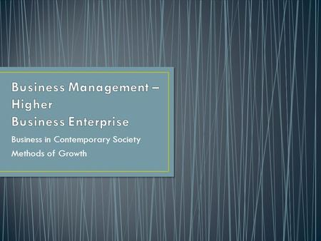 Business in Contemporary Society Methods of Growth.
