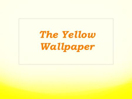 "The Yellow Wallpaper. ""Such a story ought not to be written; it was enough to drive anyone mad to read it"" -M.D."