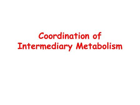 Coordination of Intermediary Metabolism. ATP Homeostasis Energy Consumption (adult woman/day) –6300-7500 kJ (>200 mol ATP) –Vigorous exercise: 100x rate.