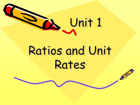 Unit 1 Ratios and Unit Rates Unit 1 Ratios and Unit Rates.